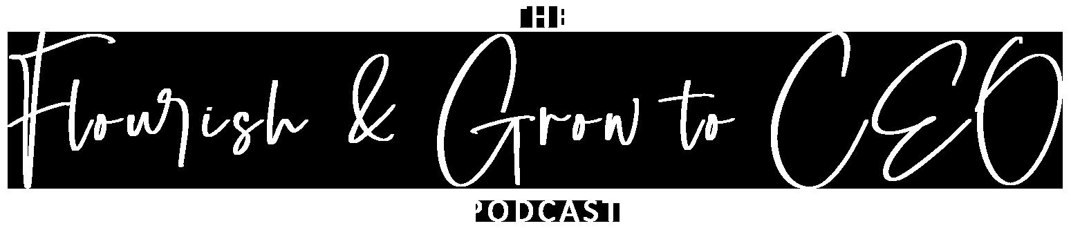 Flourish & Grow to CEO Podcast
